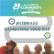 Alzheimer's Community Care's Magazine Winter 2016 Pathways: Navigating Your Way