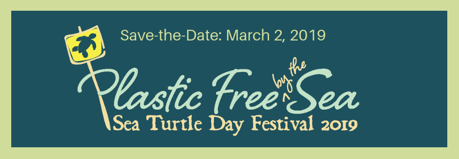 Save the Date, March 2, 2019, Sea Turtle Day Festival, Plstic Free by the Sea graphic