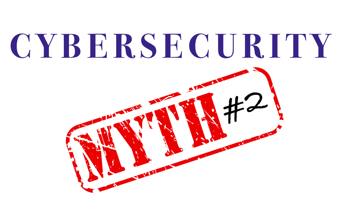 Another Cybersecurity Myth That Puts You At Risk